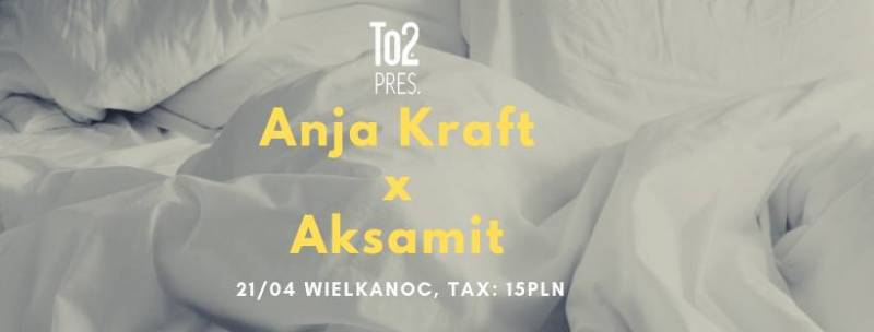 To2 pres. Anja Kraft x Aksamit