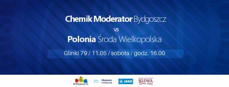 Chemik Moderator Bydgoszcz - Polonia Środa Wielkopolska