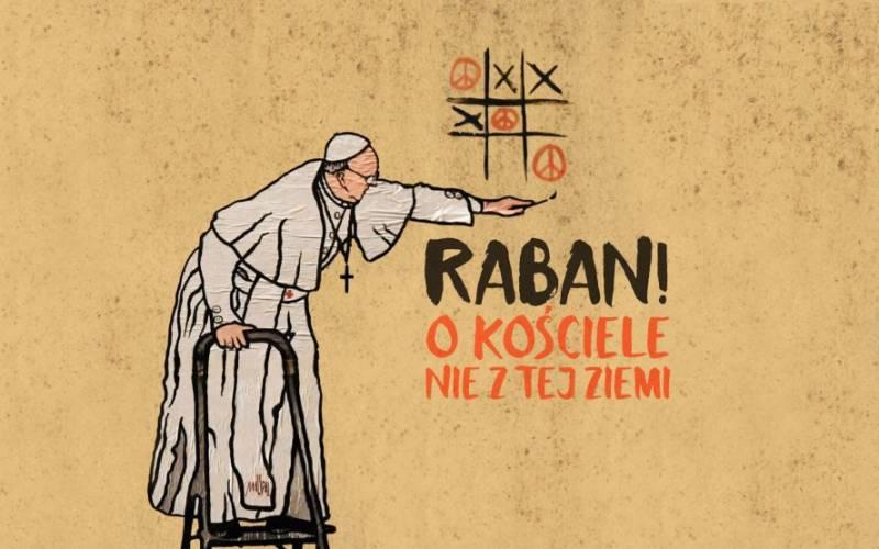 Z cyklu Autor i Aktor: Raban! o Kościele jaki Polakom w głowie się nie mieści(?)