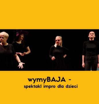 wymyBAJA - spektakl improwizowany dla dzieci - online