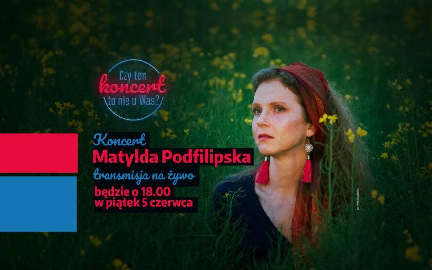 Czy ten koncert to nie u Was?: Matylda Podfilipska - online