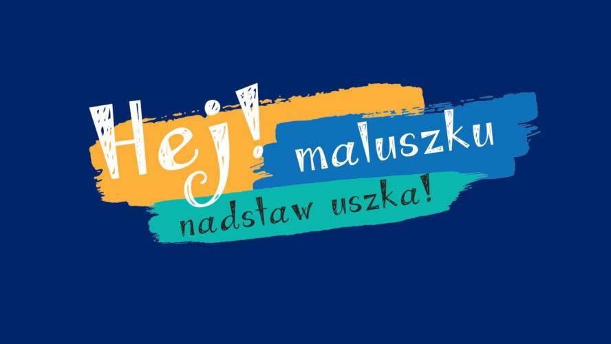 """Warsztaty umuzykalniające """"Hej Maluszku, nadstaw uszka"""", odc.3/2021"""