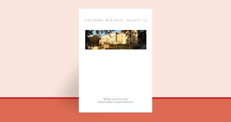 Fascynujące Ostromecko - Czytanki miejskie: Ostromecko w opowiadaniach Małgorzaty Grosman