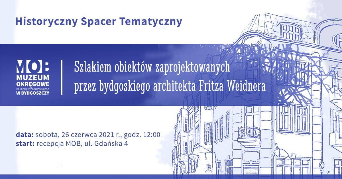 Spacer z architektem - szlakiem obiektów zaprojektowanych przez bydgoskiego architekta Fritza Weidne