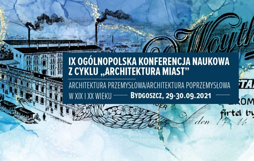 """Ogólnopolska Konferencja z cyklu Architektura miast """"Architektura przemysłowa/architektura poprzemysłowa w XIX i XX wieku"""""""