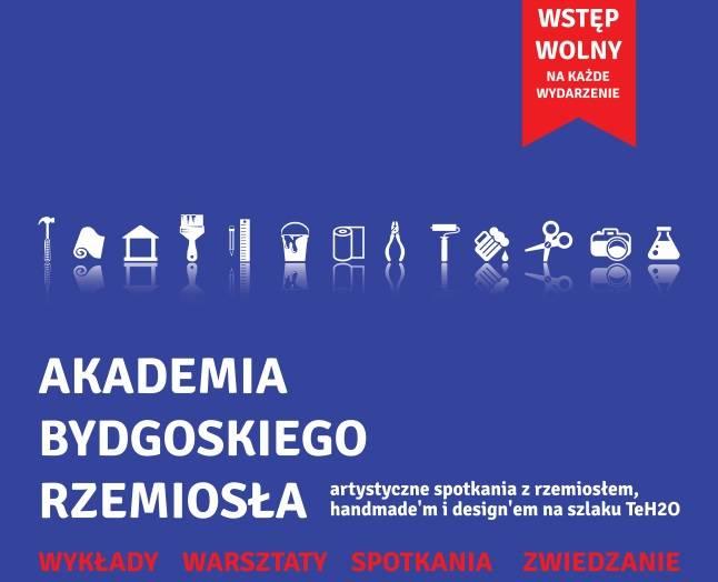 Akademia Bydgoskiego Rzemiosła- artystyczne spotkania z rzemiosłem, handmade'm  i  design'em na szlaku TeH2O